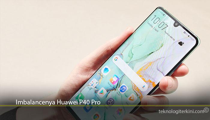 Imbalancenya Huawei P40 Pro