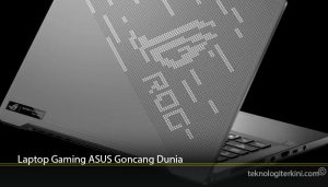 Laptop Gaming ASUS Goncang Dunia