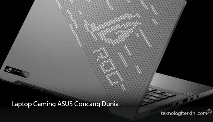 Laptop Gaming ASUS Goncang Dunia